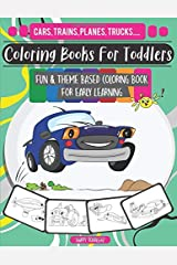 Coloring Books for Toddlers: Fun & Theme Based Coloring Book for Early Learning - Cartoon-Inspired Designs of Things that go for Kids ages 2-4 & 4-8 - Trucks, Planes, Cars, Trains, Tractors & more Paperback