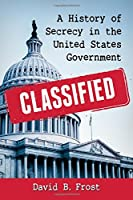 Classified: A History of Secrecy in the United States Government