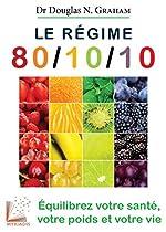 Le régime 80/10/10 - Equilibrez votre santé, votre poids et votre vie. de Douglas Graham Dr