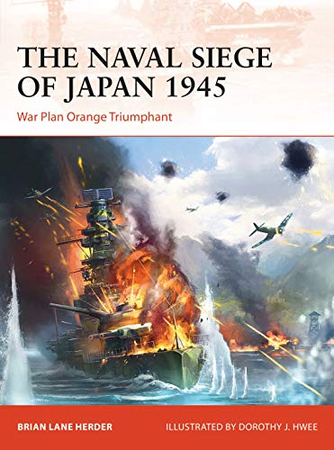 The Naval Siege of Japan 1945: War Plan Orange Triumphant (Campaign Book 348) (English Edition)