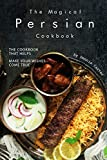 The Magical Persian Cookbook: The Cookbook That Helps Make Your Wishes Come True