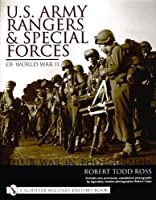 U. S. Army Rangers and Special Forces of WWII: Their War in Photographs (Schiffer Military History Book)