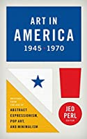 Art in America 1945-1970 (LOA #259): Writings from the Age of Abstract Expressionism, Pop Art, and Minimalism (Library of America)