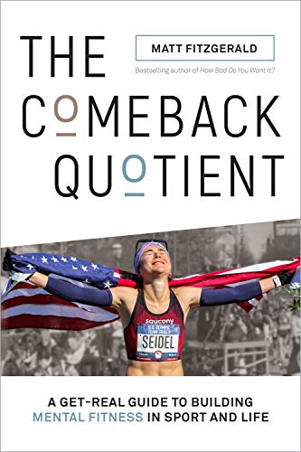 Comeback Quotient: A Get-Real Guide to Building Mental Fitness in Sport and...