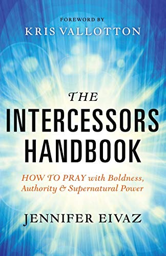 The Intercessors Handbook: How to Pray with Boldness, Authority and Supernatural Power