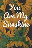 You Are My Sunshine: Yellow Sunflower Notebook, 6 x 9