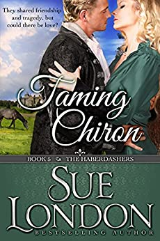 Taming Chiron (The Haberdashers Series Book 5) by [Sue London]