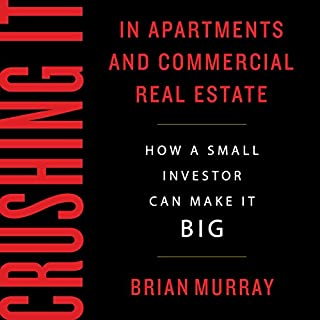 Crushing It in Apartments and Commercial Real Estate     How a Small Investor Can Make It Big              By:                                                                                                                                 Brian H Murray                               Narrated by:                                                                                                                                 Chris Abell                      Length: 7 hrs and 27 mins     1,039 ratings     Overall 4.7