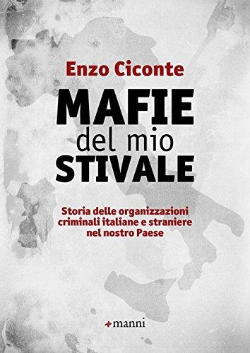 Mafie del mio stivale. Storia delle organizzazioni criminali italiane e straniere nel nostro Paese