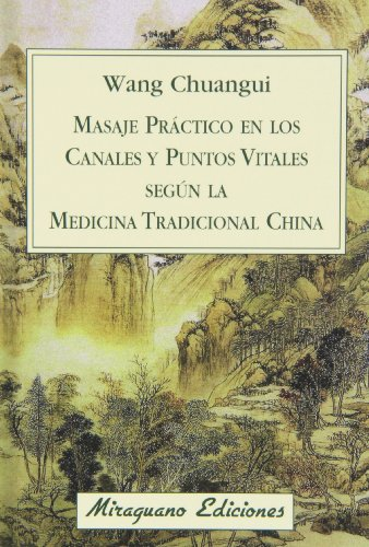 Masaje Práctico En Los Canales Y Puntos Vitales Según La Medicina Tradicional China (Medicinas Blandas)