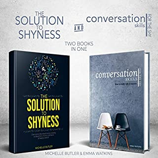 Solution to Shyness & Conversation Skills for the Shy: 2 Books in 1 Bundle     Ovecome Shyness and Social Anxiety, Learn How to Easily Talk to Anyone & Become a More Confident Person              By:                                                                                                                                 Michelle Butler,                                                                                        Emma Watkins                               Narrated by:                                                                                                                                 Cate Thomas,                                                                                        Ginger White                      Length: 6 hrs and 35 mins     25 ratings     Overall 4.7