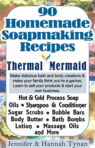 Soap Making: 90 Home Made Soap Making Recipes for Natural Healthy Skin: A Soap Making Guide for Hobby or Business (Thermal Mermaid Book 1) (English Edition)