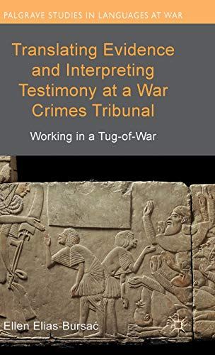 Compare Textbook Prices for Translating Evidence and Interpreting Testimony at a War Crimes Tribunal: Working in a Tug-of-War Palgrave Studies in Languages at War 2015 Edition ISBN 9781137332660 by Elias-Bursac, Ellen