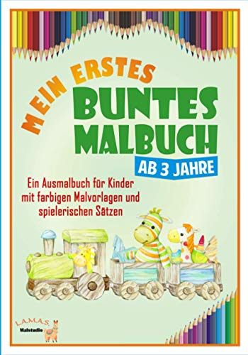 Mein erstes buntes Malbuch ab 3 Jahre: Ein Ausmalbuch für Kinder mit farbigen Malvorlagen und spielerischen Sätzen. Freundliche Motive zur idealen ... von Fähigkeiten. 3 / 4 / 5 / 6 / 7 Jahre