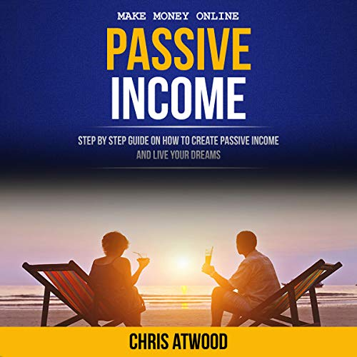 Passive Income: Step by Step Guide on How to Create Passive Income and Live Your Dreams                   By:                                                                                                                                 Chris Atwood                               Narrated by:                                                                                                                                 Eddie Leonard Jr.                      Length: 3 hrs     22 ratings     Overall 4.9