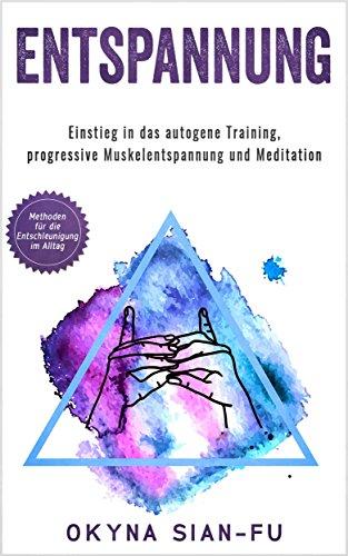 Entspannung: Einstieg in das autogene Training, progressive Muskelentspannung und Meditation: Methoden für Entschleunigung im Alltag