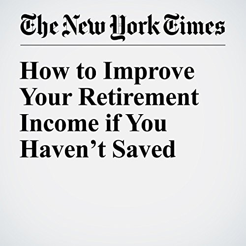 How to Improve Your Retirement Income if You Haven't Saved audiobook cover art