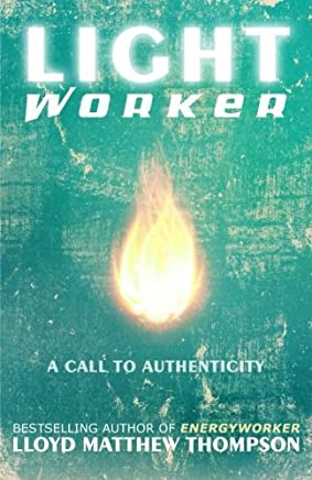 Lightworker: A Call to Authenticity by Lloyd Matthew Thompson(2013-09-06)