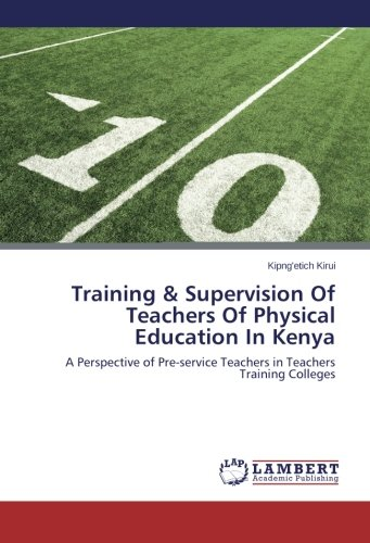Training & Supervision of Teachers of Physical Education in Kenya: A Perspective of Pre-service Teachers in Teachers Training Colleges