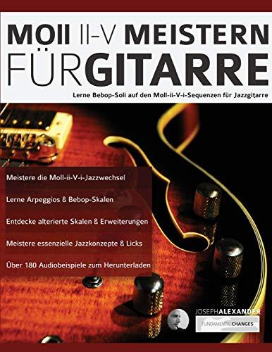Moll-ii-V Meistern für Gitarre: Lerne Bebop-Soli auf den Moll-ii-V-i-Sequenzen für Jazzgitarre (Jazzgitarre Lernen, Band 3)