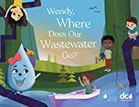 Wendy, Where Does Our Wastewater Go? (Wendy's Wonderful World of Water)