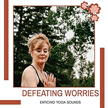 Defeating Worries - Enticing Yoga Sounds