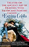 Treatise on the Ancient Art of Fighting with Facón and Poncho called Esgrima Criolla (English...