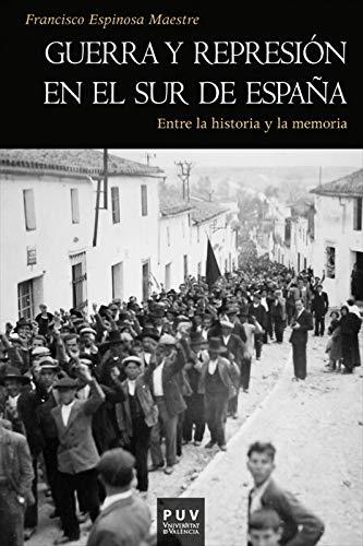 Guerra y represión en el sur de España: Entre la historia y la ...