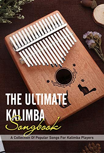 The Ultimate Kalimba Songbook: A Collection Of Popular Songs For Kalimba Players: Piano Music Book (English Edition)
