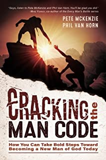 Cracking the Man Code: How You Can Take Bold Steps Toward Becoming a New Man of God Today