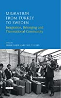 Migration from Turkey to Sweden: Integration, Belonging and Transnational Community (Library of Modern Turkey)