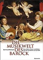 Die Musikwelt des Barock: Neu erlebt in Texten und Bildern. Mit ueber 50 Werken auf CD-ROM