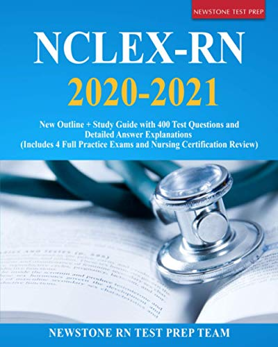 NCLEX-RN 2020-2021: New Outline + Study Guide with 400 Test Questions and Detailed Answer Explanations (Includes 4 Full Practice Exams and Nursing Certification Review)