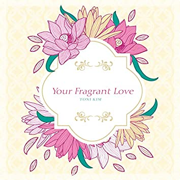 Your Fragrant Love