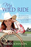 My Wild Ride: The Inspiring True Story of How One Woman's Faith and Determination Helped H...
