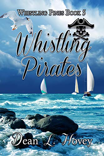 Whistling Pirates (Whistling Pines Book 4) by [Dean L. Hovey]