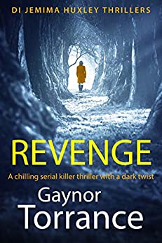 Revenge: A chilling serial killer thriller with a dark twist (DI Jemima Huxley Thrillers Book 1) by [Gaynor Torrance]