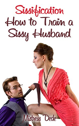 Sissification: How to Train a Sissy Husband (English Edition)