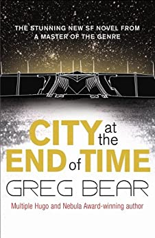 City at the End of Time by [Greg Bear]