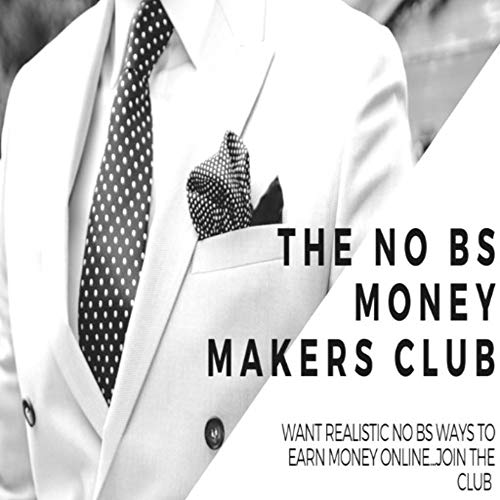 THE NO BS MONEY MAKERS CLUB: Wanna learn how to make Realistic NO BS Money working online? Join the club. (English Edition)
