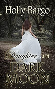 Daughter of the Dark Moon: Book 3 of the Twin Moons Saga by [Holly Bargo, Cindy Draughon]