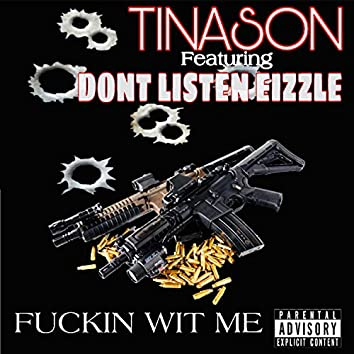 Fucking Wit Me (feat. Don't Listen Eizzle)