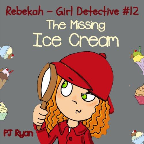 Rebekah - Girl Detective #12: The Missing Ice Cream audiobook cover art