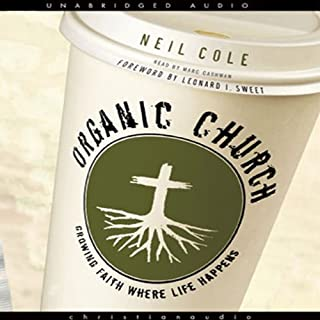 Organic Church     Growing Faith Where Life Happens              By:                                                                                                                                 Neil Cole                               Narrated by:                                                                                                                                 Marc Cashman                      Length: 8 hrs and 26 mins     70 ratings     Overall 4.5
