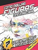 Como Dibujar Figuras Como Un Profesional : Cuerpo Humano, Morfo Y Anatomia Artistica Paso a Paso: Ap...