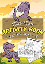 Dinosaur Activity Book for Kids Ages 4-8: A Fun Educational Workbook Complete with Dot to Dot, Coloring Pages, Spot the Difference, Word Searches, Mazes and More!