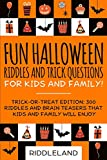 Fun Halloween Riddles and Trick Questions for Kids and Family: Trick-or-Treat Edition: 300 Riddles and Brain Teasers That Kids and Family Will Enjoy - Age 6-8 7-9 10-12 (Holiday Riddles)