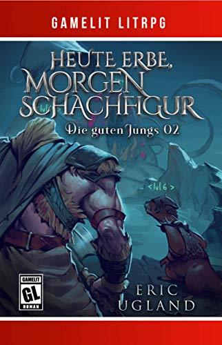 Heute Erbe, morgen Schachfigur: Ein Fantasy-LitRPG/GameLit-Roman (Die guten Jungs 2)