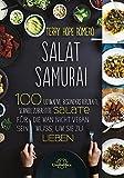 Salat Samurai: 100 ultimative, besonders herzhafte, schnell zubereitete Salate, für die man nicht vegan sein muss, um sie zu lieben: 100 ultimative, ... man nicht Veganer sein muss, um sie zu lieben