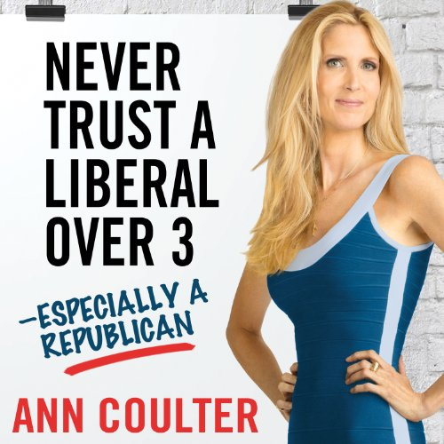 Never Trust a Liberal Over Three - Especially a Republican audiobook cover art